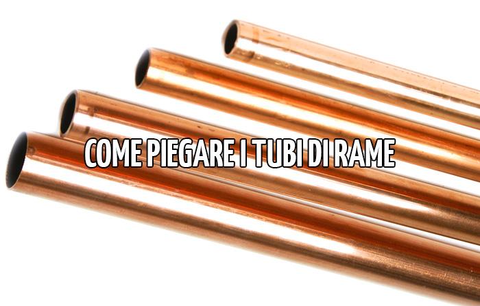 Come piegare i tubi in rame consiglicasa for Scaldacqua flessibile a tubi di rame